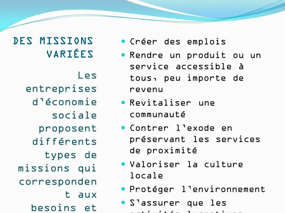 DES MISSIONS VARIÉES Les entreprises d'économie sociale proposent différents types de missions qui corresponden t aux besoins et aux aspirations des différents milieux.