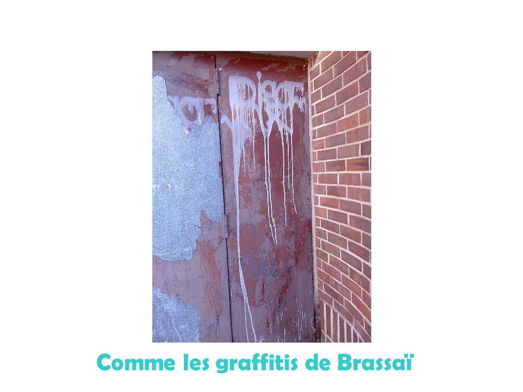 Comme les graffitis de Brassaï