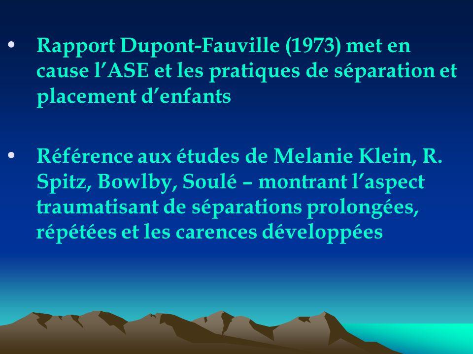 Rapport Dupont-Fauville (1973) met en cause l'ASE et les pratiques de séparation et placement d'enfants Référence aux études de Melanie Klein, R. Spit