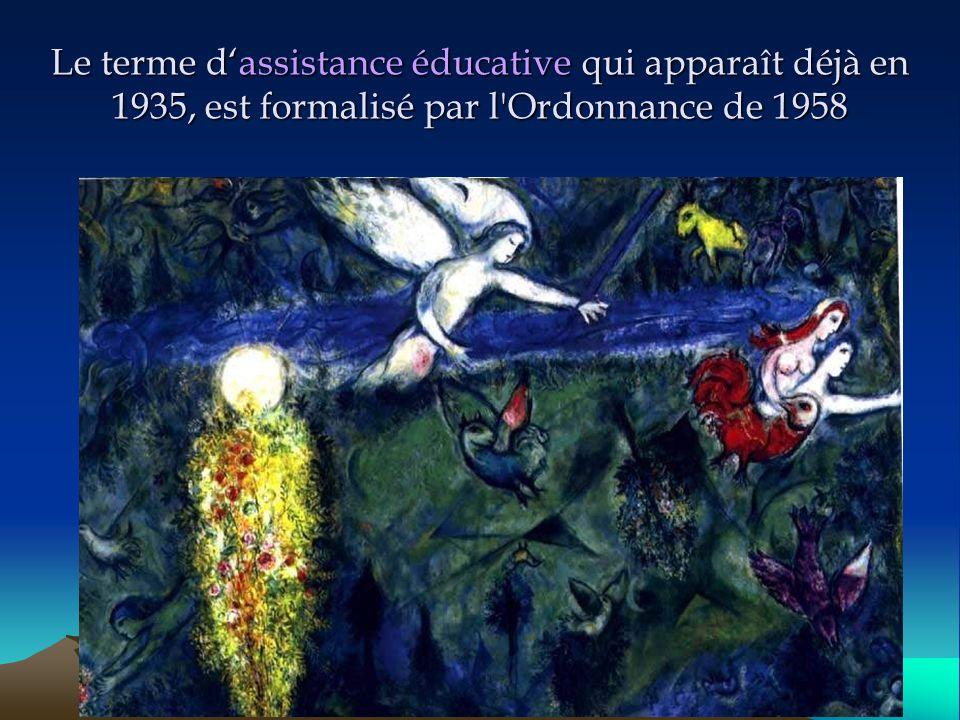 Le terme d'assistance éducative qui apparaît déjà en 1935, est formalisé par l'Ordonnance de 1958