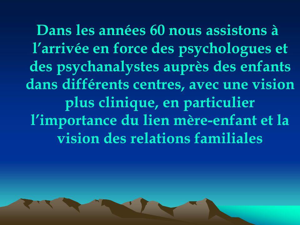 Dans les années 60 nous assistons à l'arrivée en force des psychologues et des psychanalystes auprès des enfants dans différents centres, avec une vis