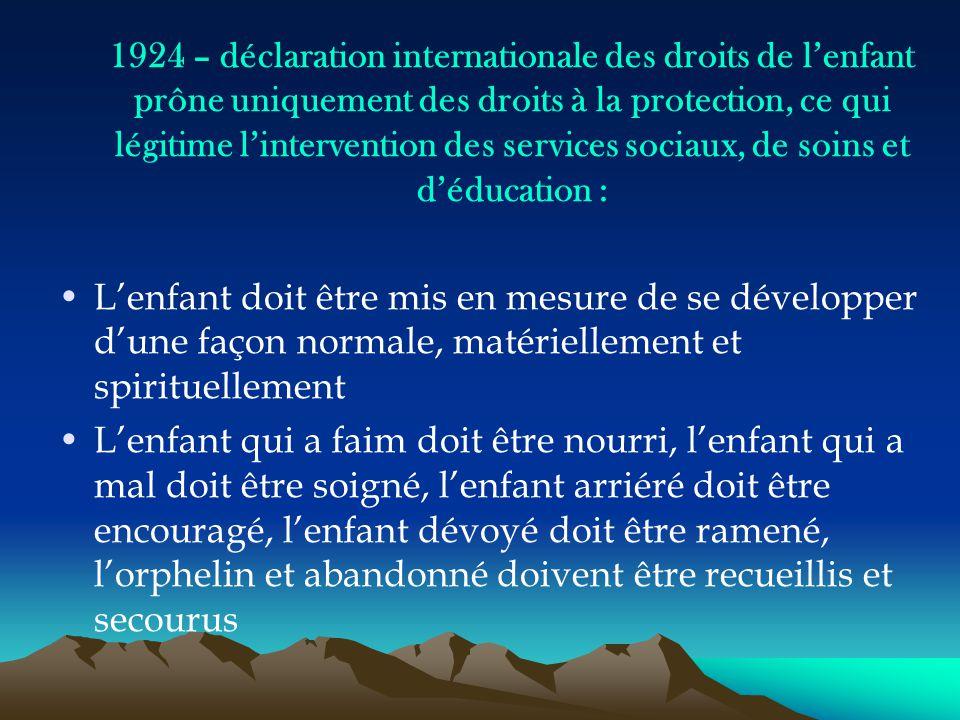 1924 – déclaration internationale des droits de l'enfant prône uniquement des droits à la protection, ce qui légitime l'intervention des services soci