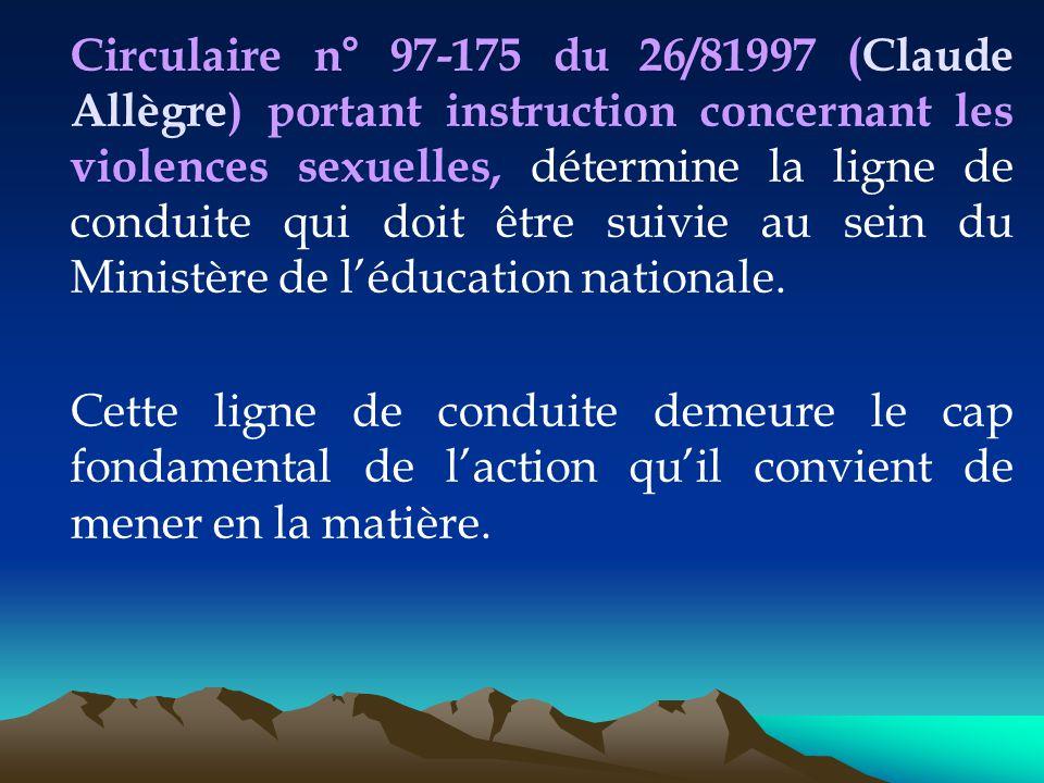 Circulaire n° 97-175 du 26/81997 (Claude Allègre) portant instruction concernant les violences sexuelles, détermine la ligne de conduite qui doit être