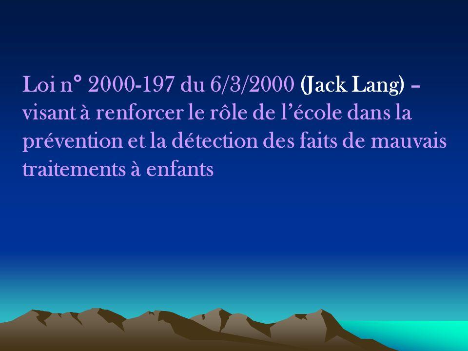 Loi n° 2000-197 du 6/3/2000 (Jack Lang) – visant à renforcer le rôle de l'école dans la prévention et la détection des faits de mauvais traitements à