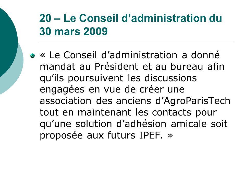 20 – Le Conseil d'administration du 30 mars 2009 « Le Conseil d'administration a donné mandat au Président et au bureau afin qu'ils poursuivent les di