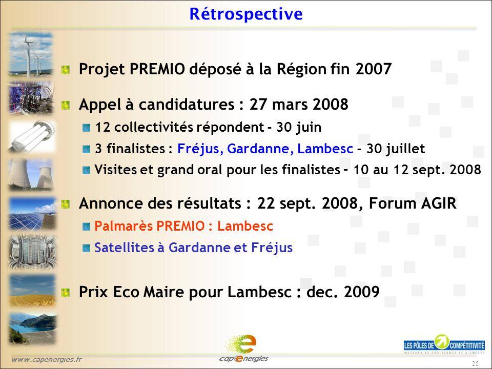 www.capenergies.fr 25 Rétrospective Projet PREMIO déposé à la Région fin 2007 Appel à candidatures : 27 mars 2008 12 collectivités répondent - 30 juin 3 finalistes : Fréjus, Gardanne, Lambesc - 30 juillet Visites et grand oral pour les finalistes – 10 au 12 sept.