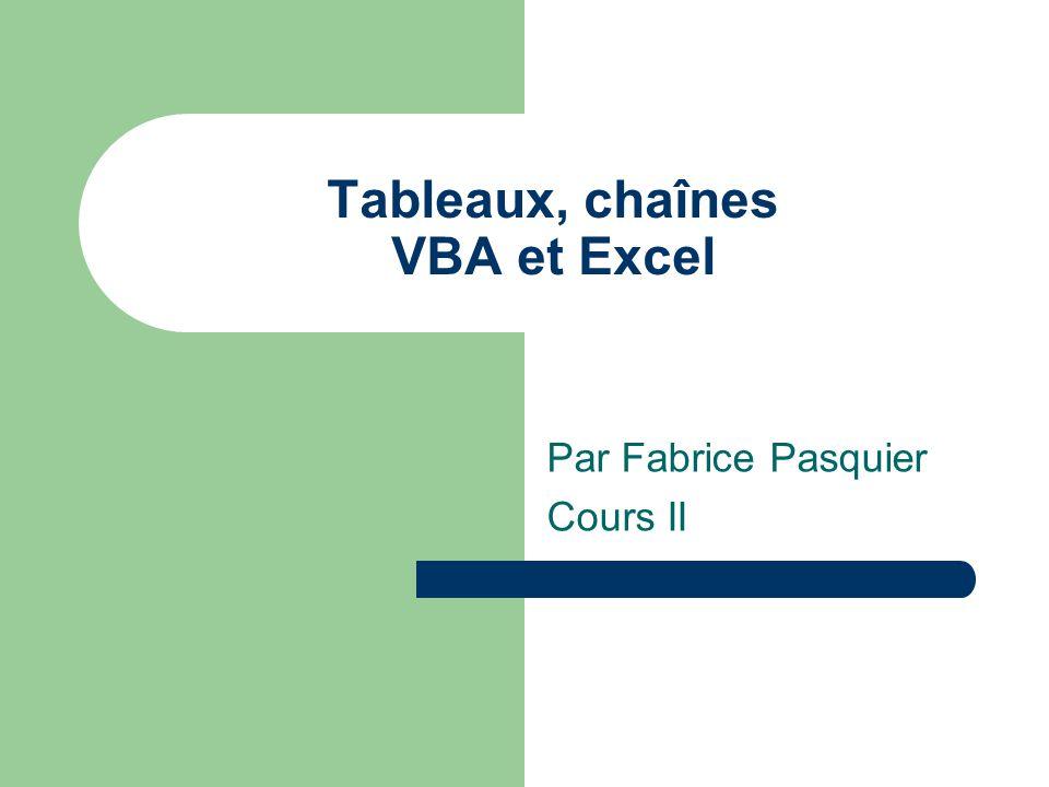 Tableaux, chaînes VBA et Excel Par Fabrice Pasquier Cours II