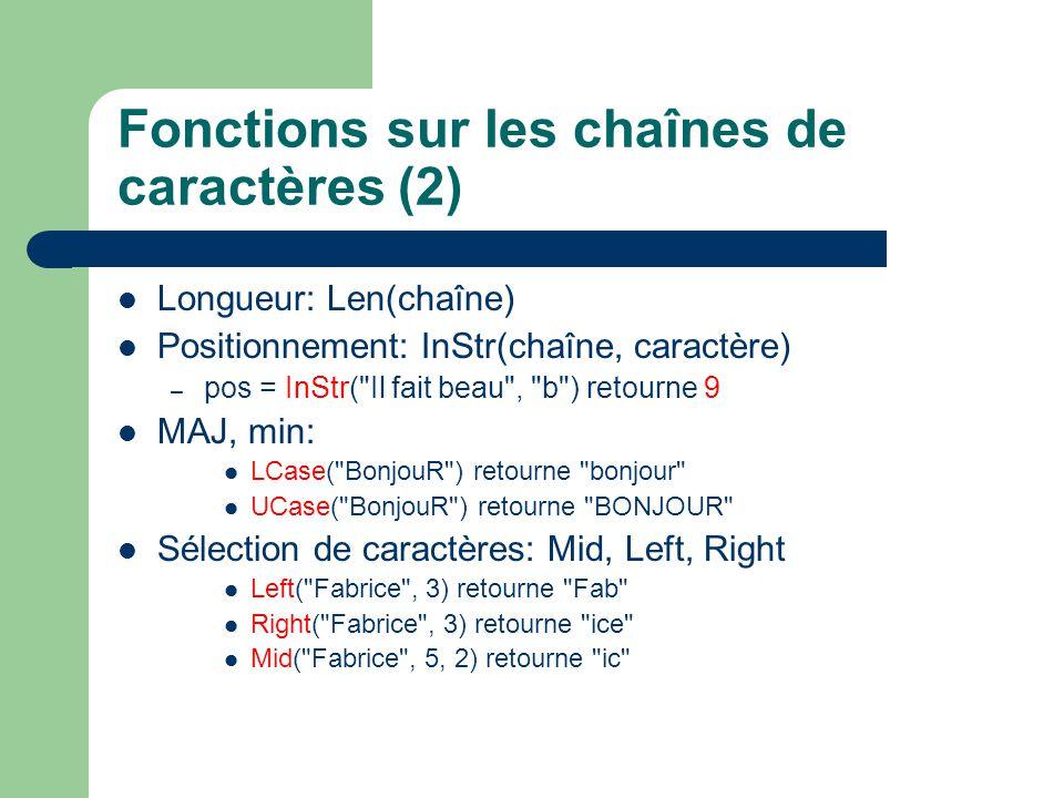 Fonctions sur les chaînes de caractères (2) Longueur: Len(chaîne) Positionnement: InStr(chaîne, caractère) – pos = InStr(