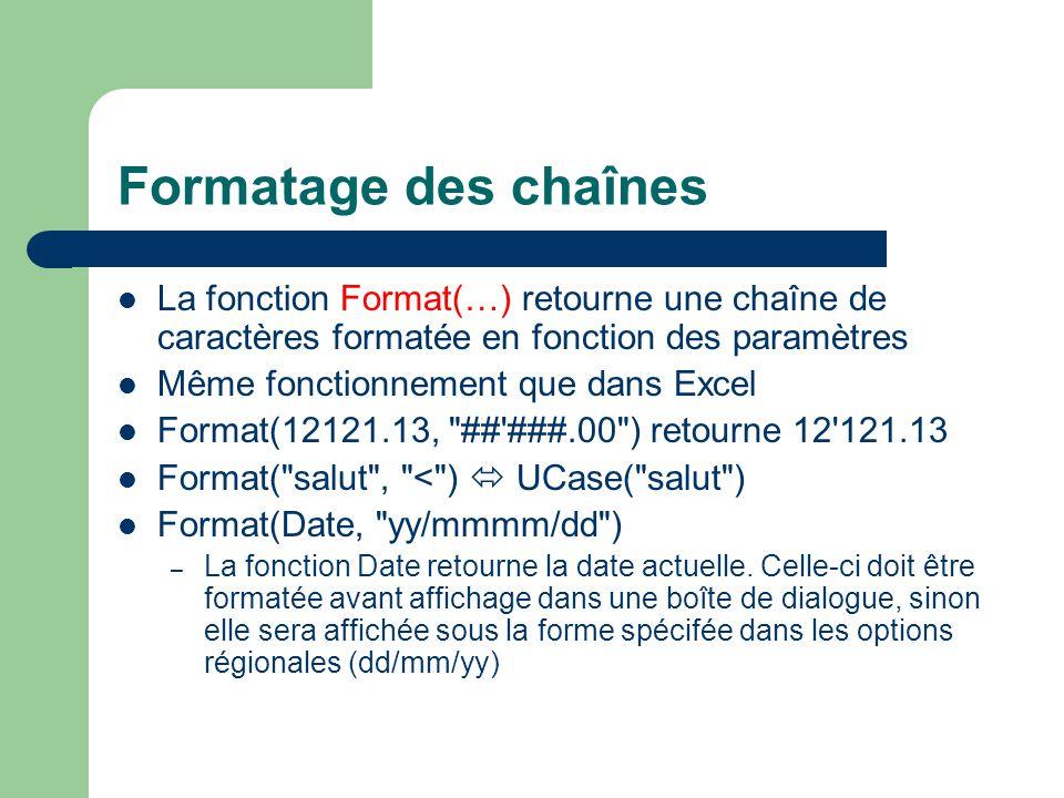 Formatage des chaînes La fonction Format(…) retourne une chaîne de caractères formatée en fonction des paramètres Même fonctionnement que dans Excel F