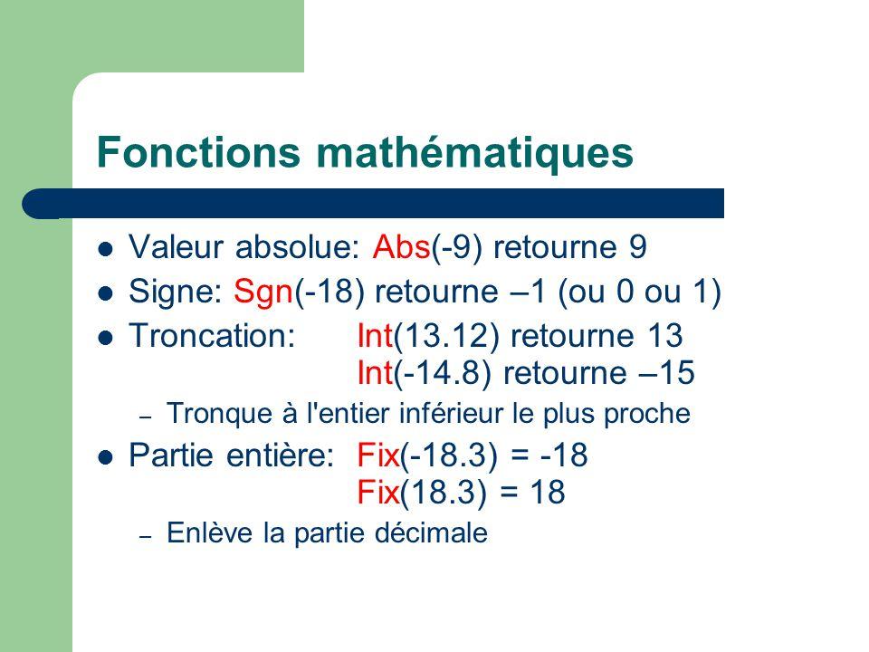 Fonctions mathématiques Valeur absolue: Abs(-9) retourne 9 Signe: Sgn(-18) retourne –1 (ou 0 ou 1) Troncation: Int(13.12) retourne 13 Int(-14.8) retou