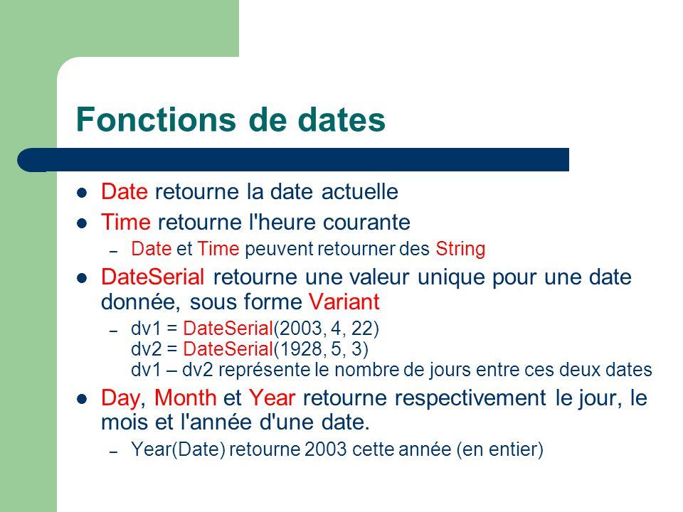 Fonctions de dates Date retourne la date actuelle Time retourne l'heure courante – Date et Time peuvent retourner des String DateSerial retourne une v