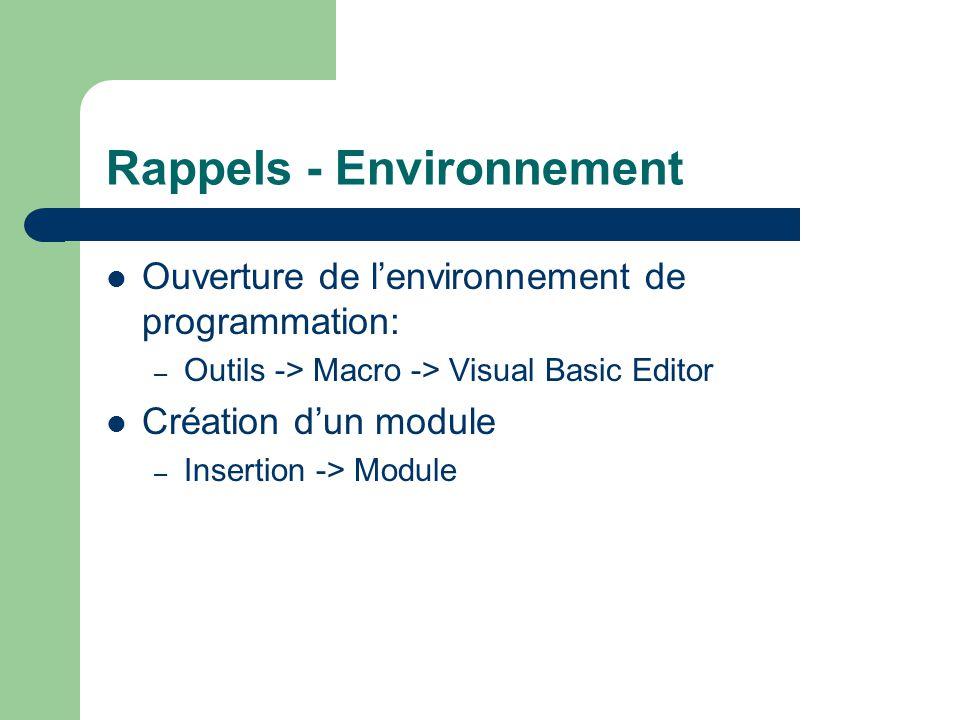 Rappels - Environnement Ouverture de l'environnement de programmation: – Outils -> Macro -> Visual Basic Editor Création d'un module – Insertion -> Mo