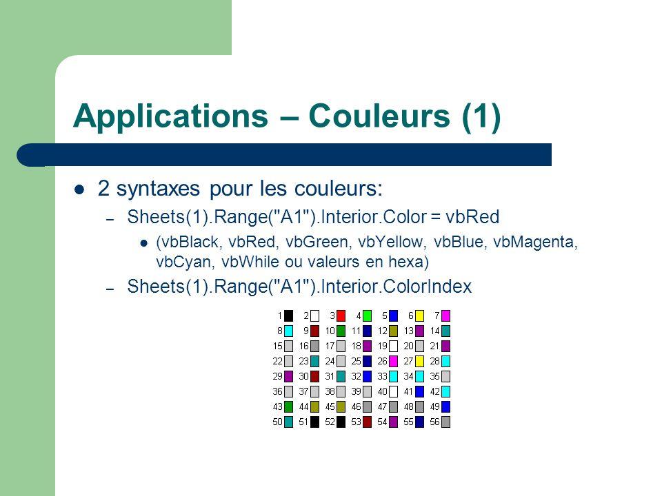 Applications – Couleurs (1) 2 syntaxes pour les couleurs: – Sheets(1).Range(