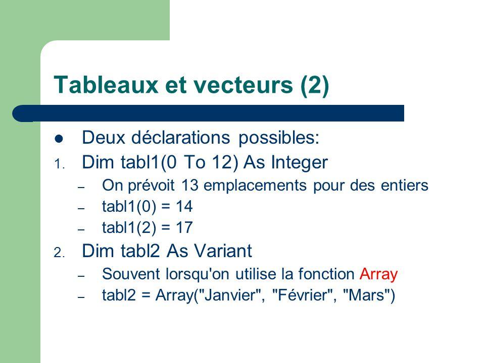 Tableaux et vecteurs (3) Structure pour afficher le contenu: Dim mois As Variant, m As Variant mois = Array( Janvier , Mars , Août , Décembre ) For Each m In mois MsgBox m Next m Ou Dim mois As Variant, i As Integer mois = Array( Janvier , Mars , Août , Décembre ) For i = 0 To 3 MsgBox mois(i) Next i