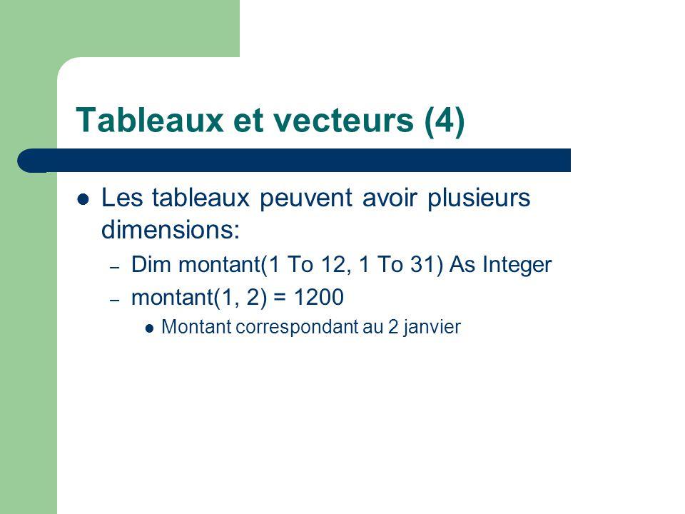 Tableaux et vecteurs (5) Fonctions sur les tableaux: – LBound: plus petit index du tableau – UBound: plus grand index – Array(…): retourne un tabeau (doit être affecté à un Variant) – Erase efface le tableau de la mémoire