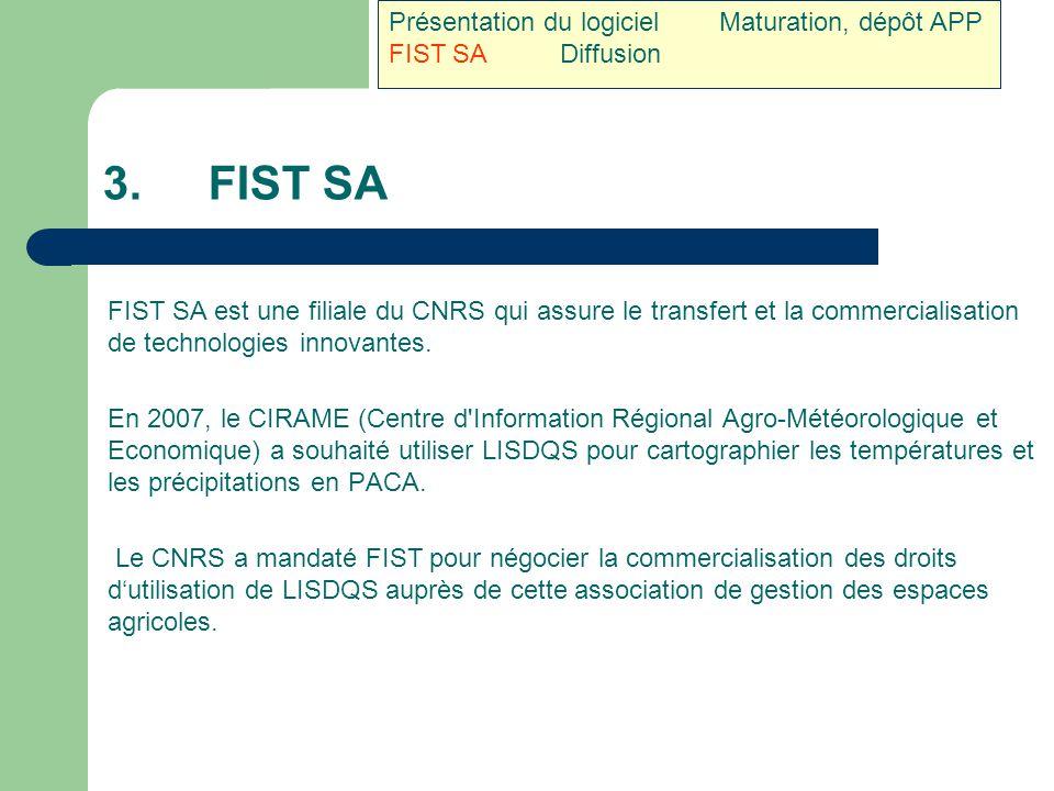 3.FIST SA FIST SA est une filiale du CNRS qui assure le transfert et la commercialisation de technologies innovantes. En 2007, le CIRAME (Centre d'Inf