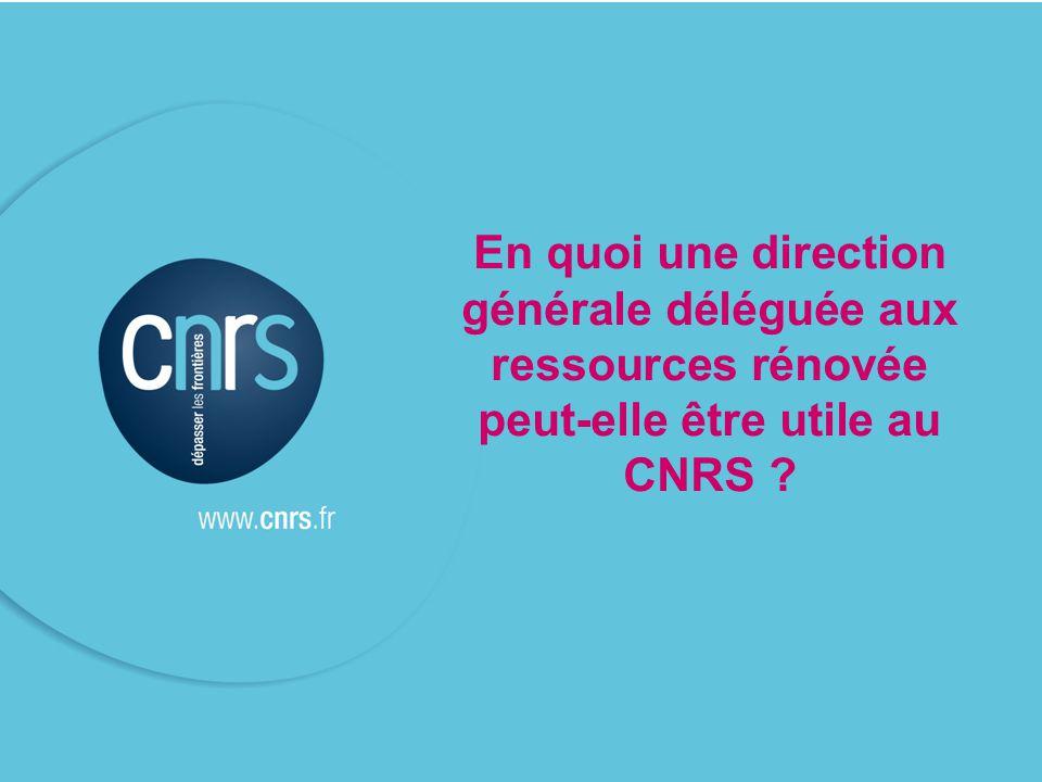 En quoi une direction générale déléguée aux ressources rénovée peut-elle être utile au CNRS ?