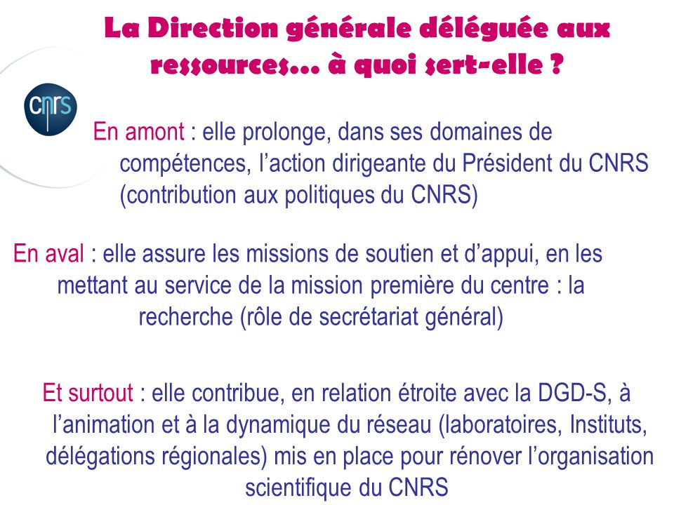© CNRS La Direction générale déléguée aux ressources… à quoi sert-elle .