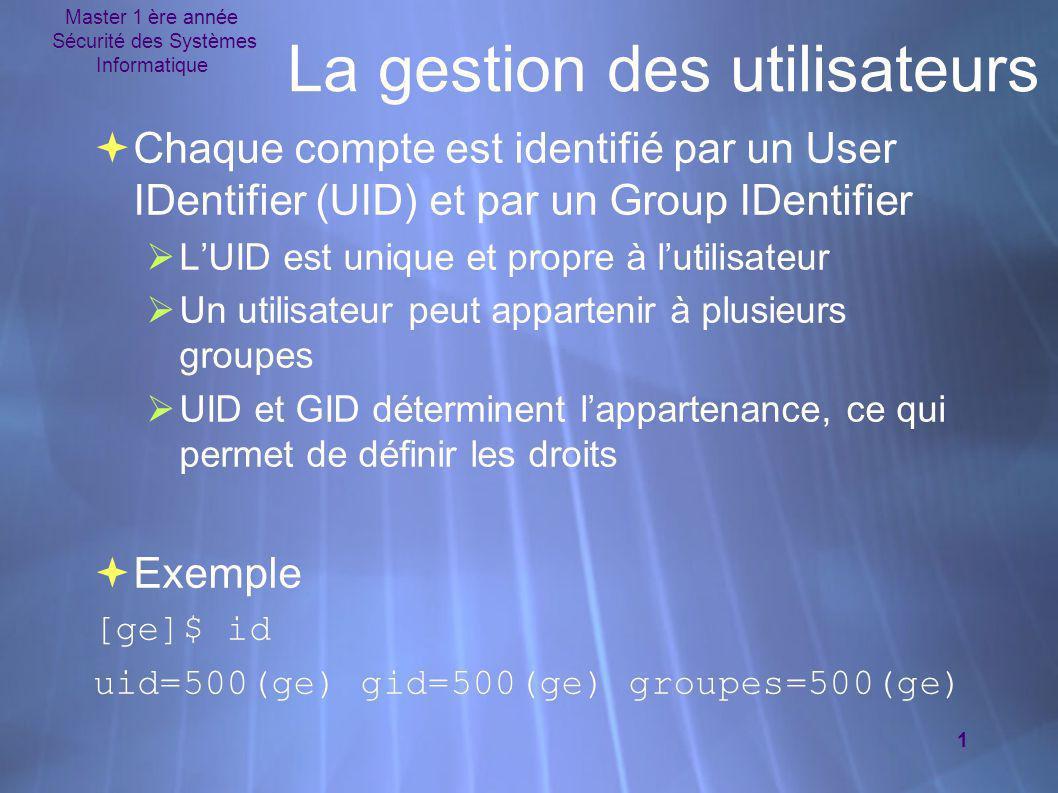 Master 1 ère année Sécurité des Systèmes Informatique 1 La gestion des utilisateurs  Chaque compte est identifié par un User IDentifier (UID) et par