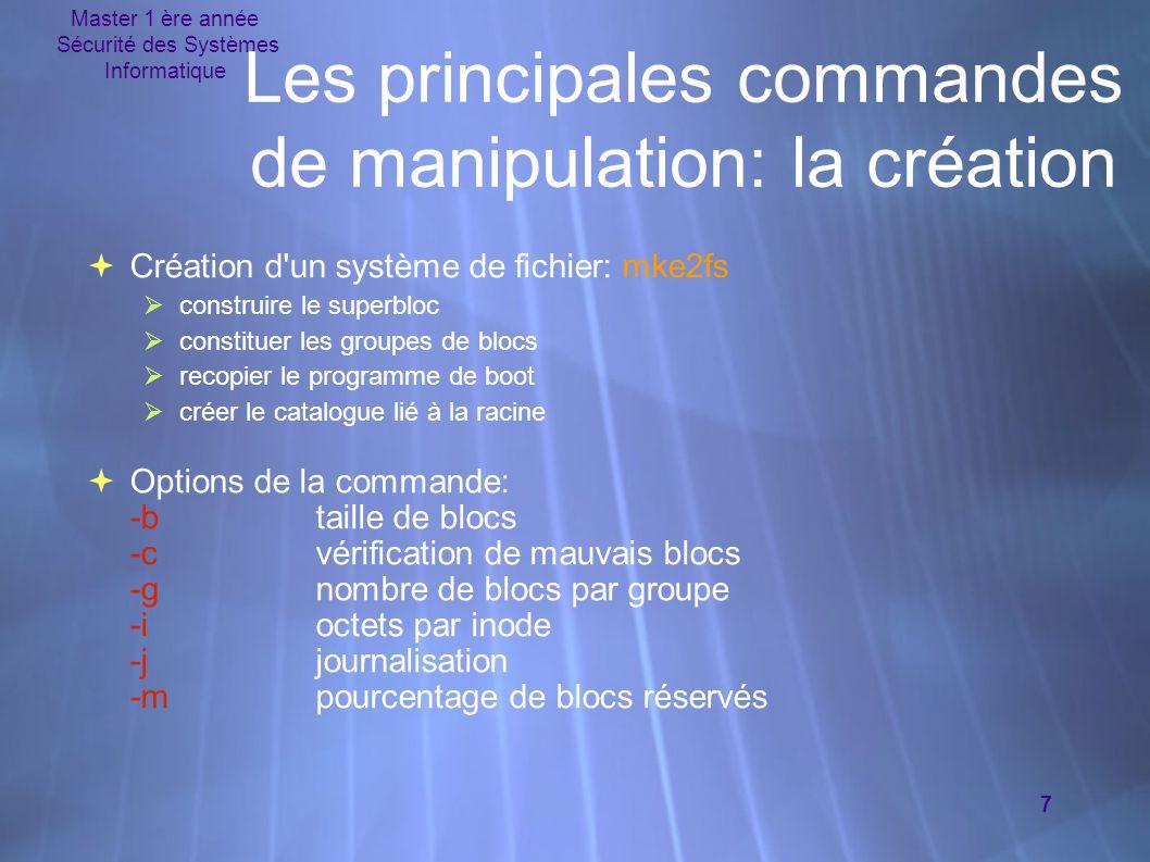 Master 1 ère année Sécurité des Systèmes Informatique 7 Les principales commandes de manipulation: la création  Création d'un système de fichier: mke