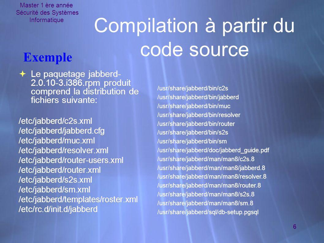 Master 1 ère année Sécurité des Systèmes Informatique 7 Compilation à partir du code source  Installation Ce paquetage s installe à l aide la commande rpm -i /usr/src/redhat/RPMS/i386/jabberd-2.0-10.i386.rpm  Installation Ce paquetage s installe à l aide la commande rpm -i /usr/src/redhat/RPMS/i386/jabberd-2.0-10.i386.rpm Exemple