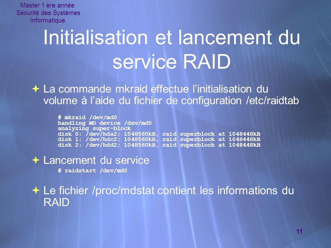 Master 1 ère année Sécurité des Systèmes Informatique 11 Initialisation et lancement du service RAID  La commande mkraid effectue l'initialisation du