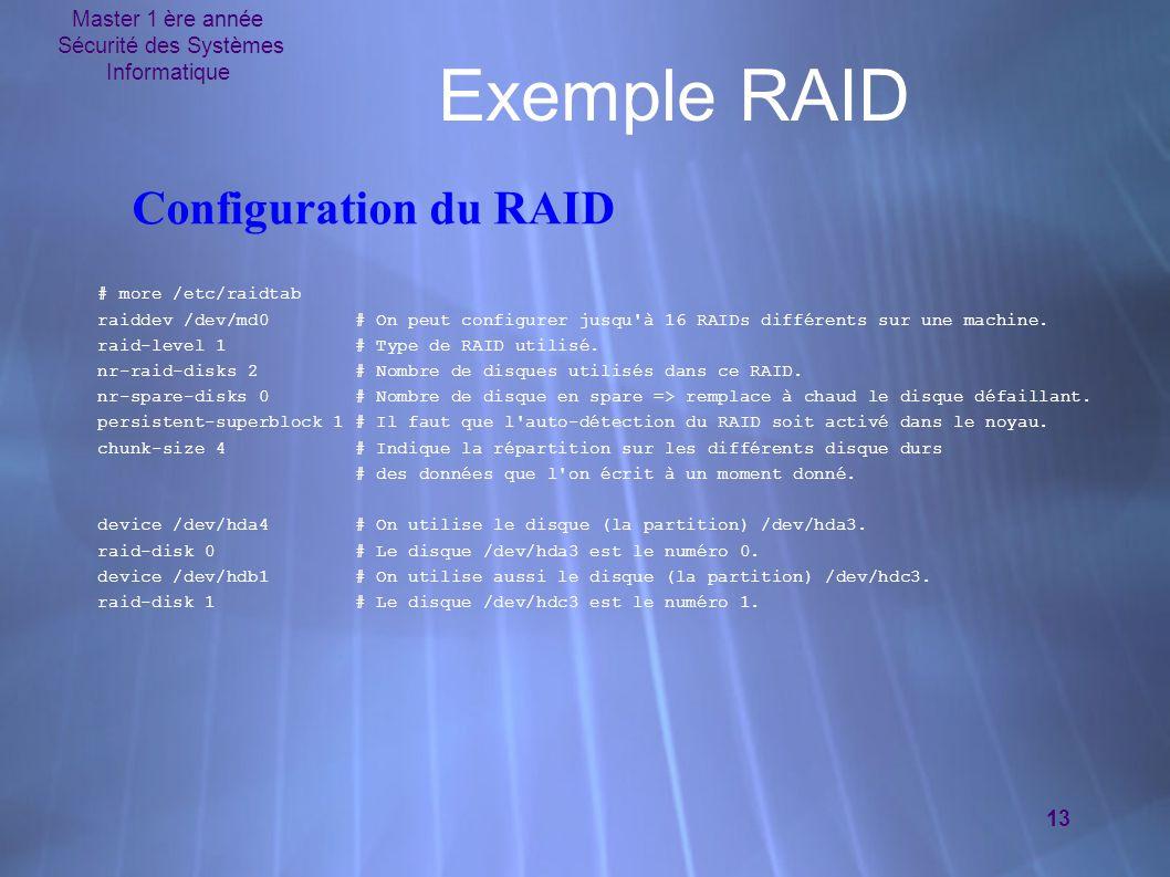 Master 1 ère année Sécurité des Systèmes Informatique 13 Exemple RAID # more /etc/raidtab raiddev /dev/md0 # On peut configurer jusqu'à 16 RAIDs diffé
