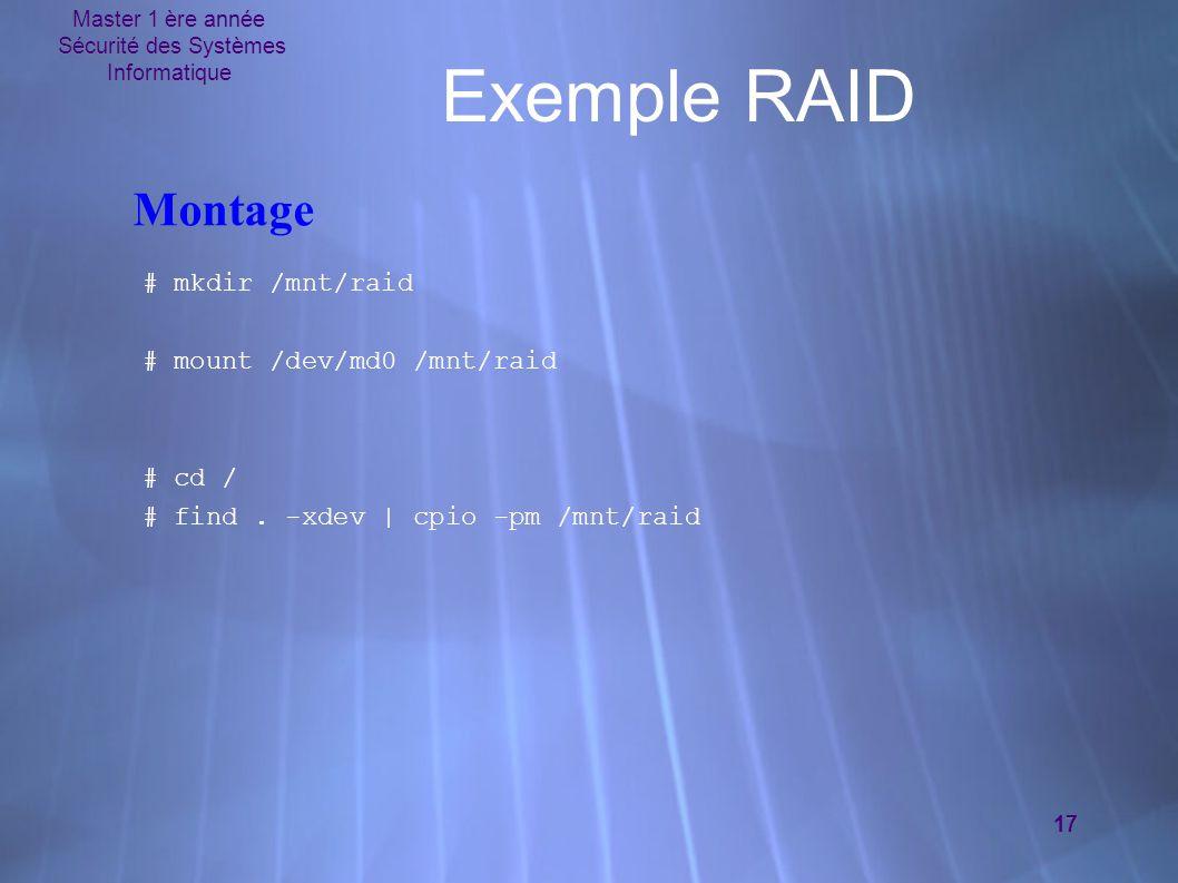 Master 1 ère année Sécurité des Systèmes Informatique 17 Exemple RAID # mkdir /mnt/raid # mount /dev/md0 /mnt/raid # cd / # find. -xdev | cpio -pm /mn