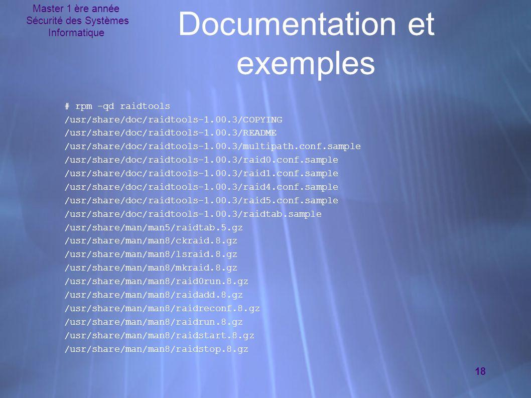 Master 1 ère année Sécurité des Systèmes Informatique 18 Documentation et exemples # rpm -qd raidtools /usr/share/doc/raidtools-1.00.3/COPYING /usr/sh