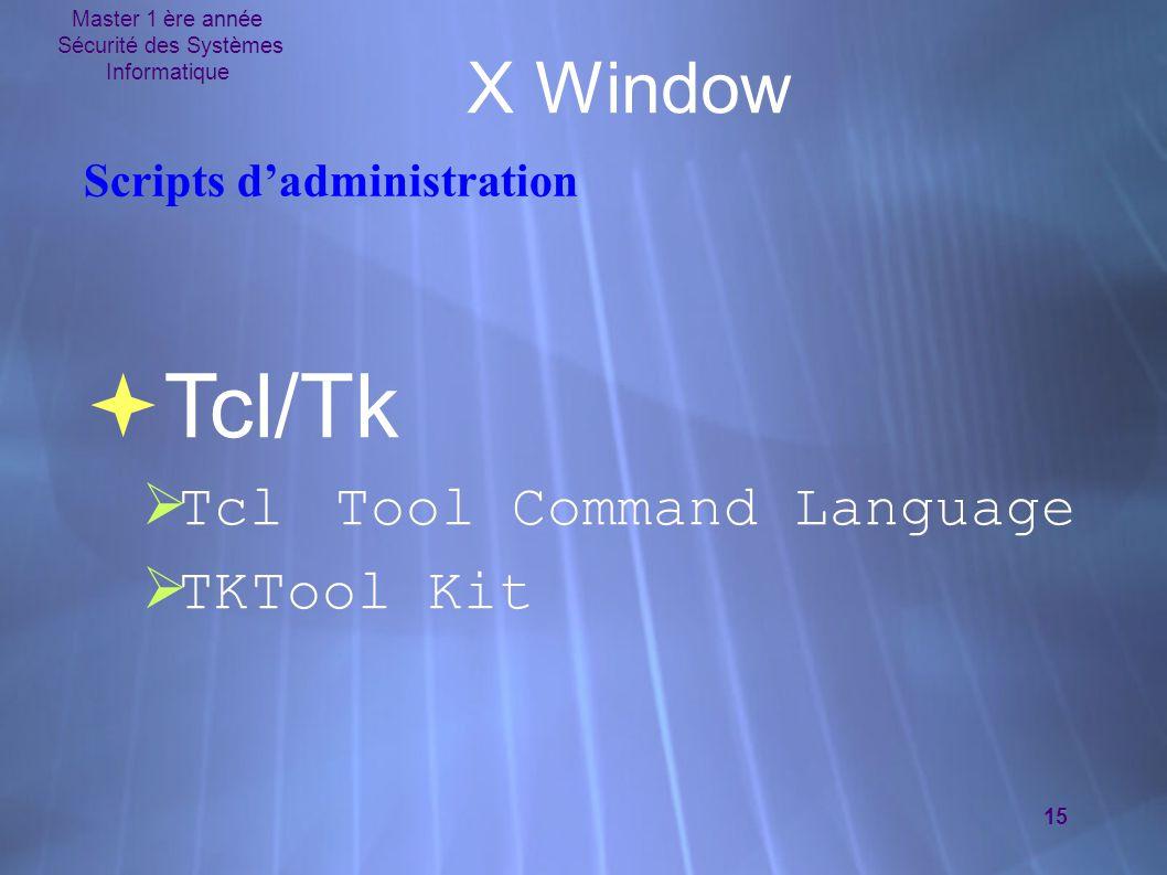 Master 1 ère année Sécurité des Systèmes Informatique 15 X Window Scripts d'administration  Tcl/Tk  Tcl Tool Command Language  TKTool Kit  Tcl/Tk  Tcl Tool Command Language  TKTool Kit