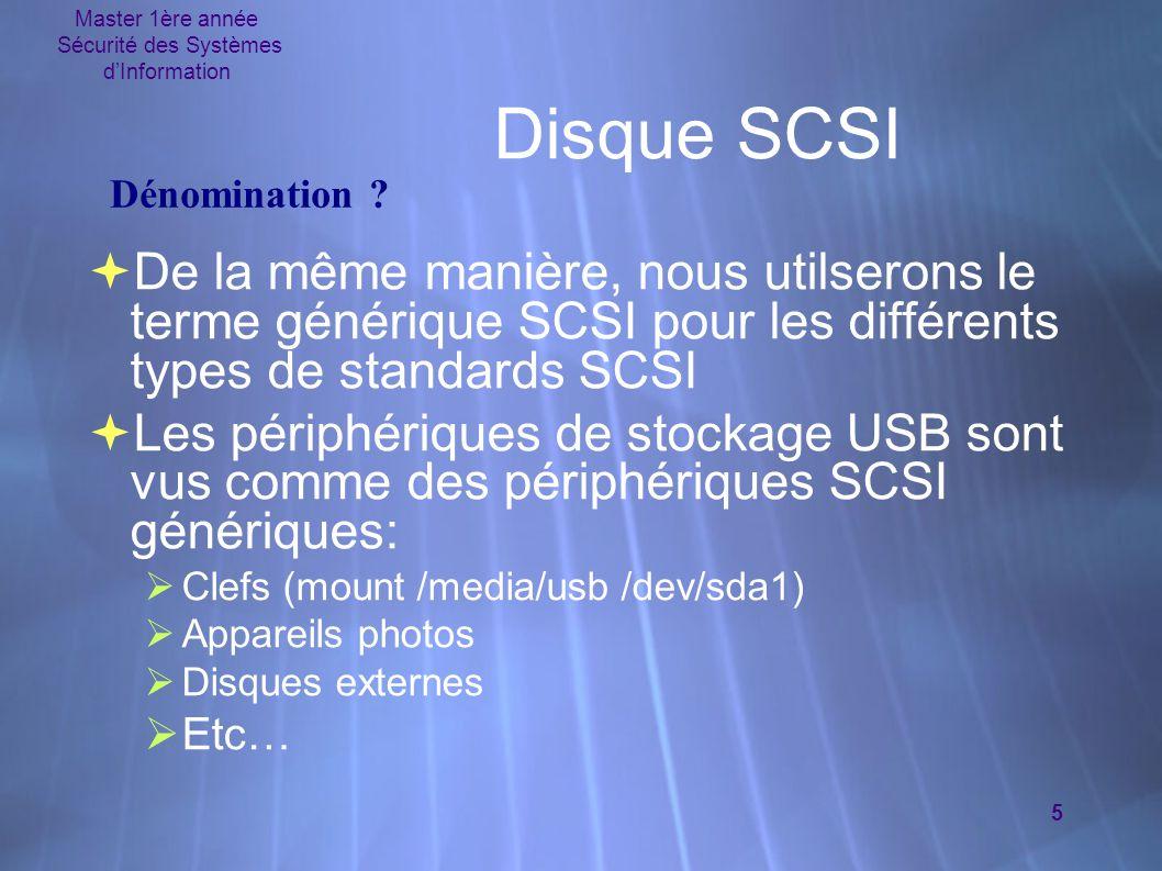 Master 1ère année Sécurité des Systèmes d'Information 5 Disque SCSI  De la même manière, nous utilserons le terme générique SCSI pour les différents