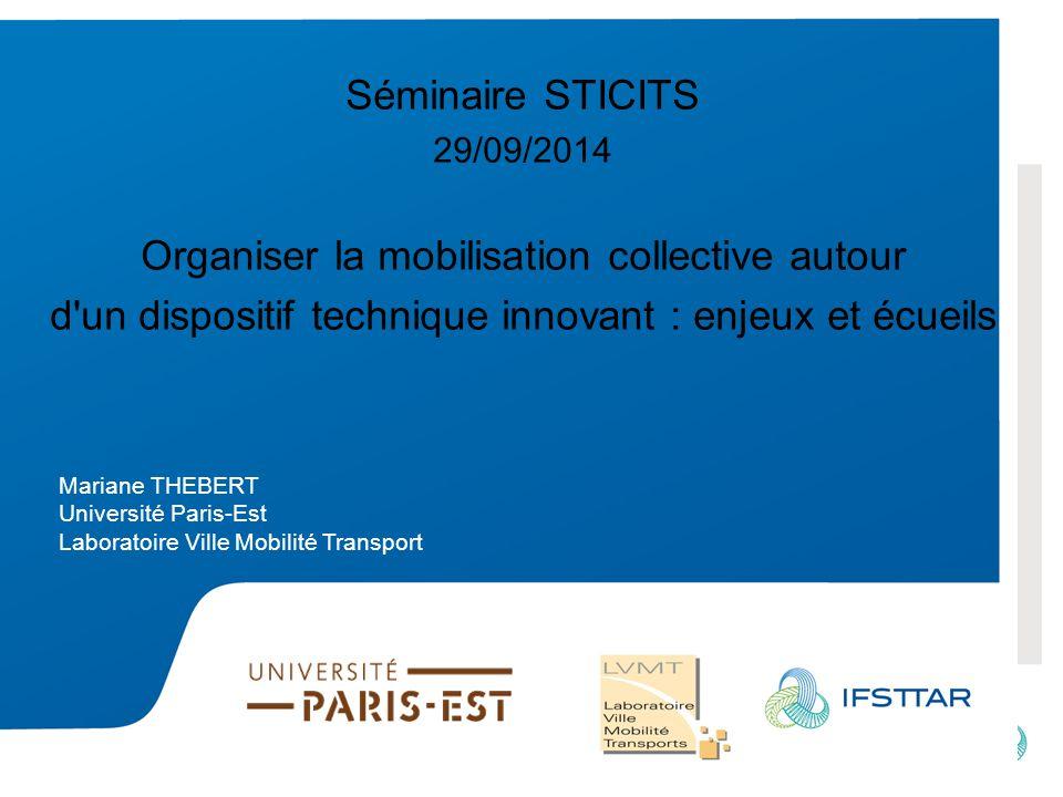 Intervenant - date Séminaire STICITS 29/09/2014 Organiser la mobilisation collective autour d'un dispositif technique innovant : enjeux et écueils Mar