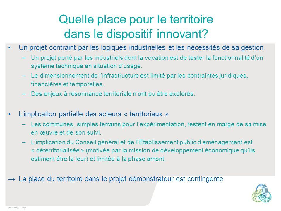 Intervenant - date Quelle place pour le territoire dans le dispositif innovant? Un projet contraint par les logiques industrielles et les nécessités d