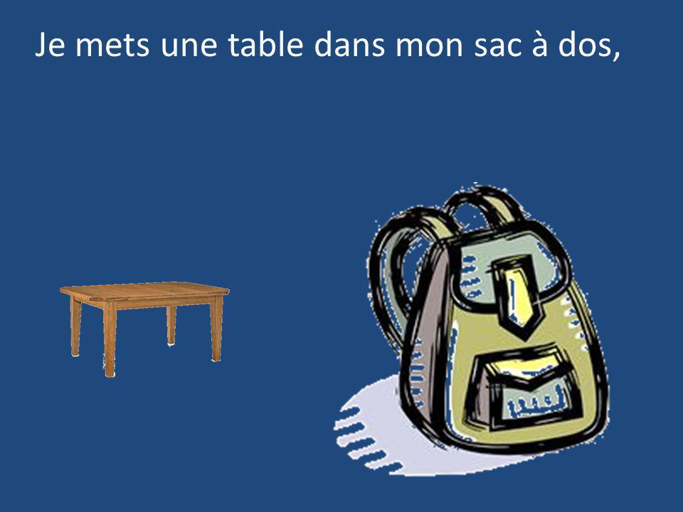 Je mets une table dans mon sac à dos,
