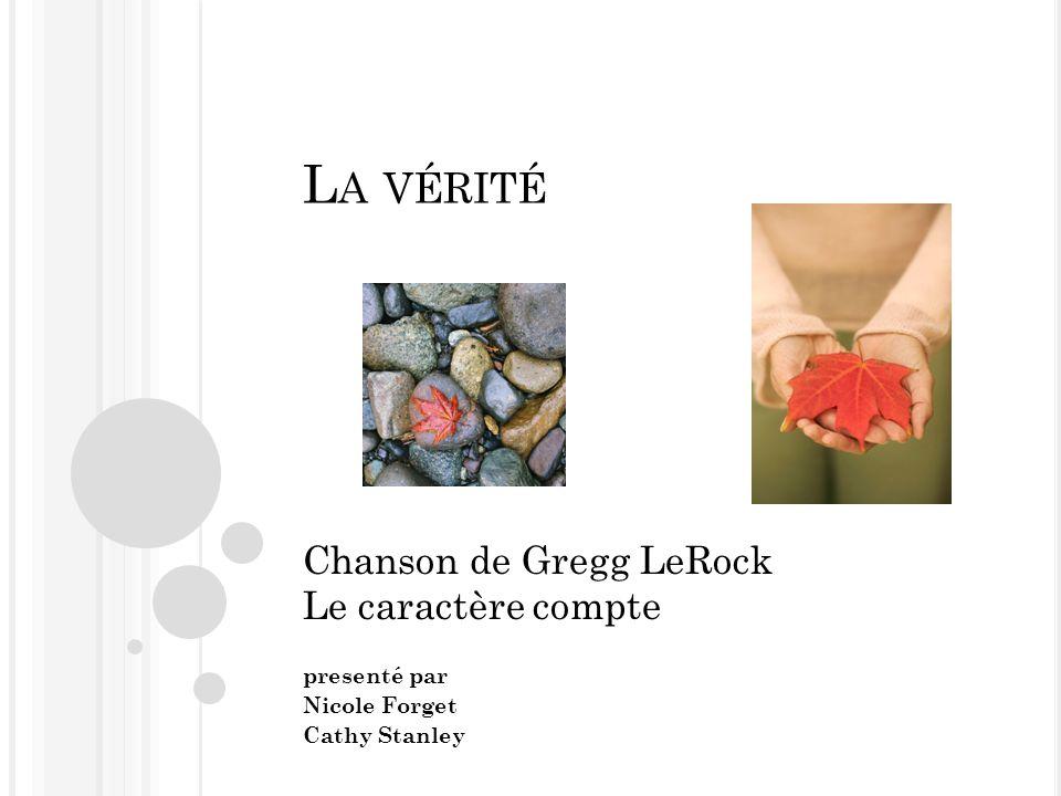 L A VÉRITÉ Chanson de Gregg LeRock Le caractère compte presenté par Nicole Forget Cathy Stanley