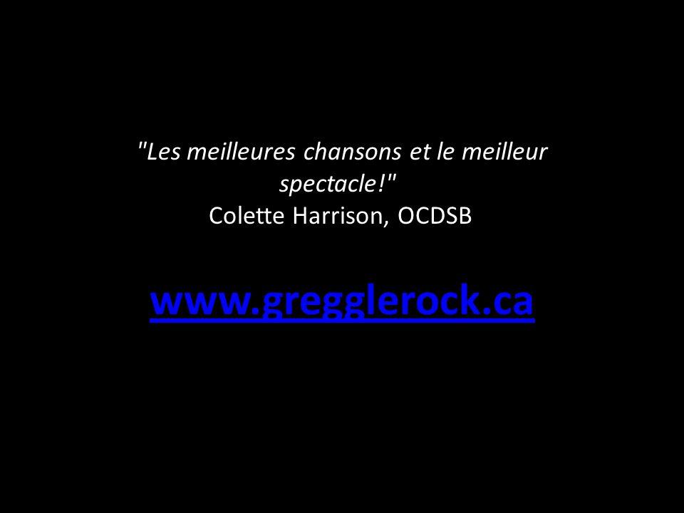 Les meilleures chansons et le meilleur spectacle! Colette Harrison, OCDSB www.gregglerock.ca www.gregglerock.ca