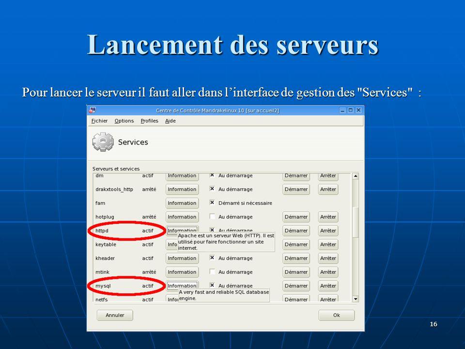 Lancement des serveurs Pour lancer le serveur il faut aller dans l'interface de gestion des Services : 16