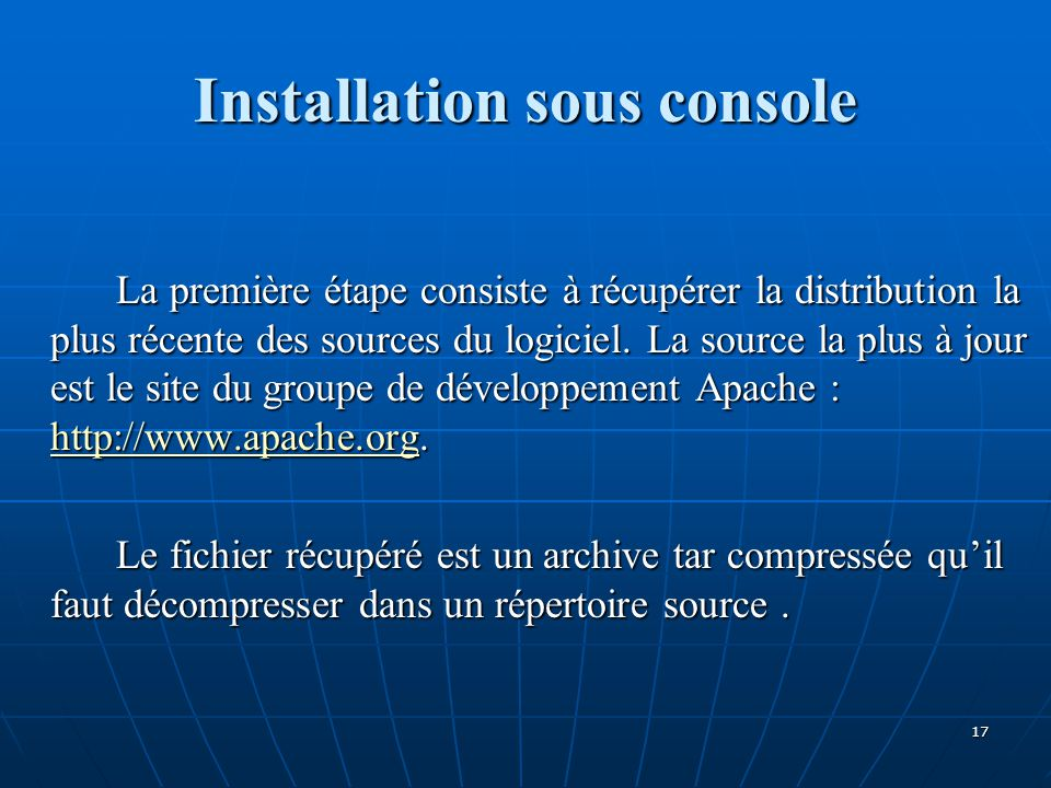 Installation sous console La première étape consiste à récupérer la distribution la plus récente des sources du logiciel. La source la plus à jour est