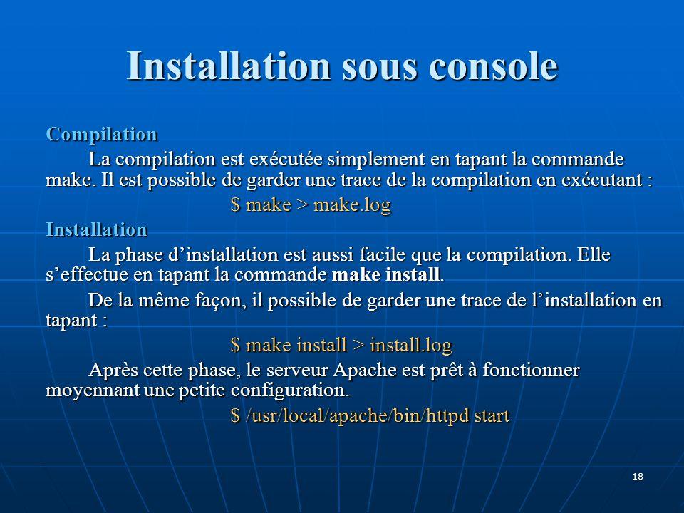 Installation sous console Compilation La compilation est exécutée simplement en tapant la commande make. Il est possible de garder une trace de la com