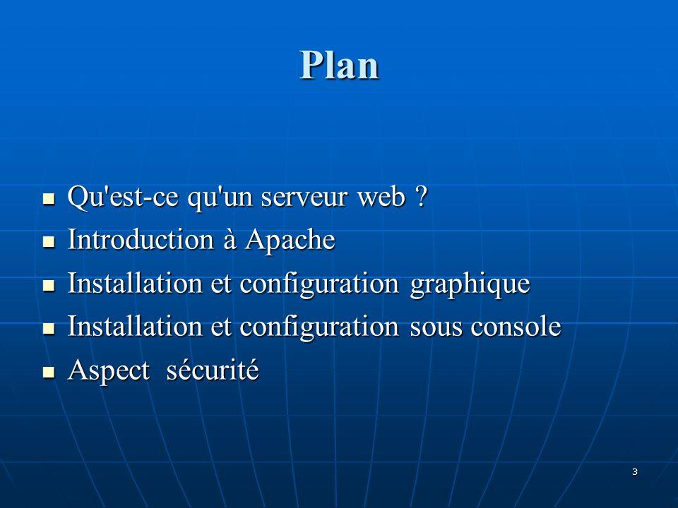Plan Qu'est-ce qu'un serveur web ? Qu'est-ce qu'un serveur web ? Introduction à Apache Introduction à Apache Installation et configuration graphique I