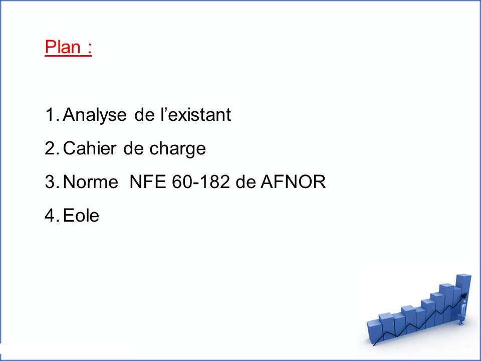 Plan : 1.Analyse de l'existant 2.Cahier de charge 3.Norme NFE 60-182 de AFNOR 4.Eole
