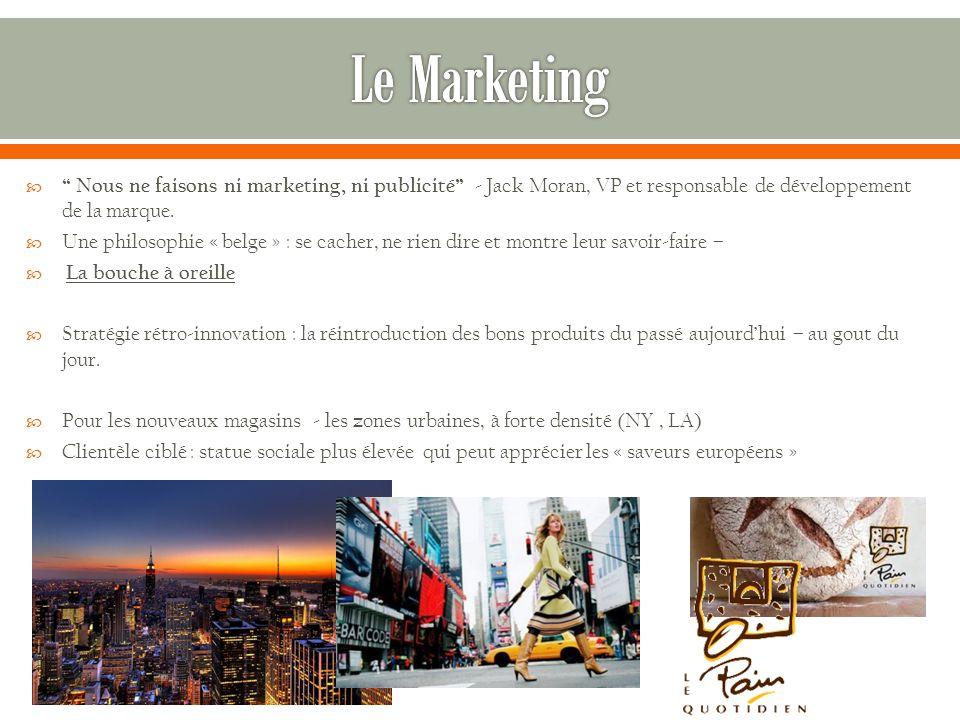  Nous ne faisons ni marketing, ni publicité - Jack Moran, VP et responsable de développement de la marque.