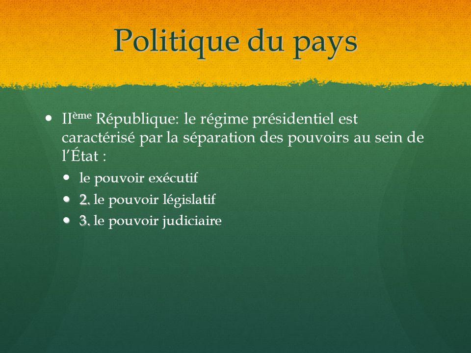Politique du pays II ème République: le régime présidentiel est caractérisé par la séparation des pouvoirs au sein de l'État : le pouvoir exécutif 2.