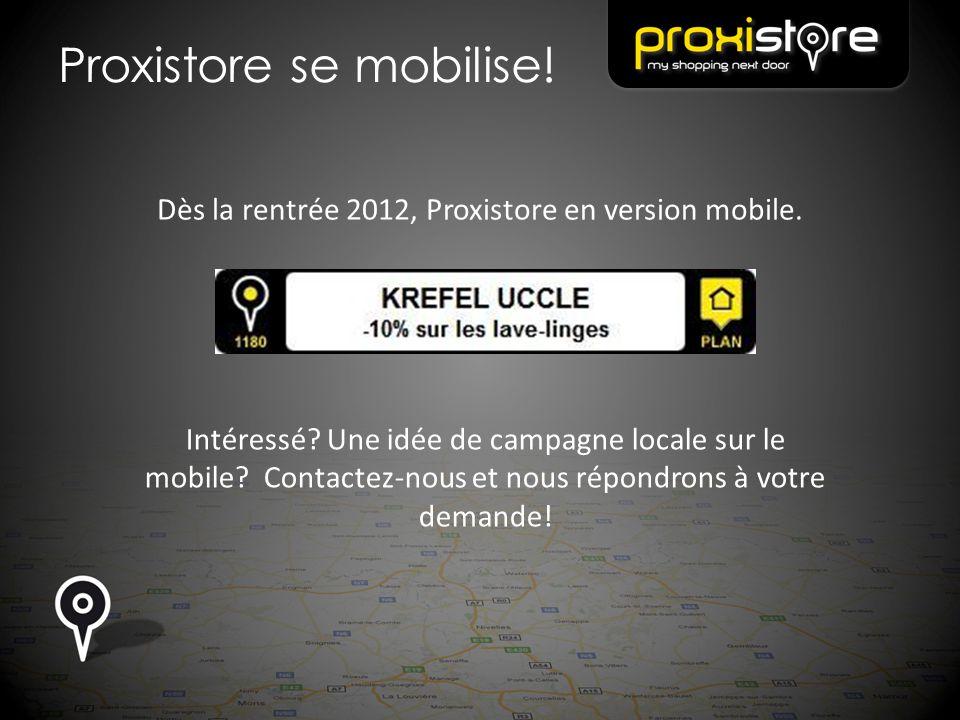 Proxistore se mobilise! Dès la rentrée 2012, Proxistore en version mobile. Intéressé? Une idée de campagne locale sur le mobile? Contactez-nous et nou