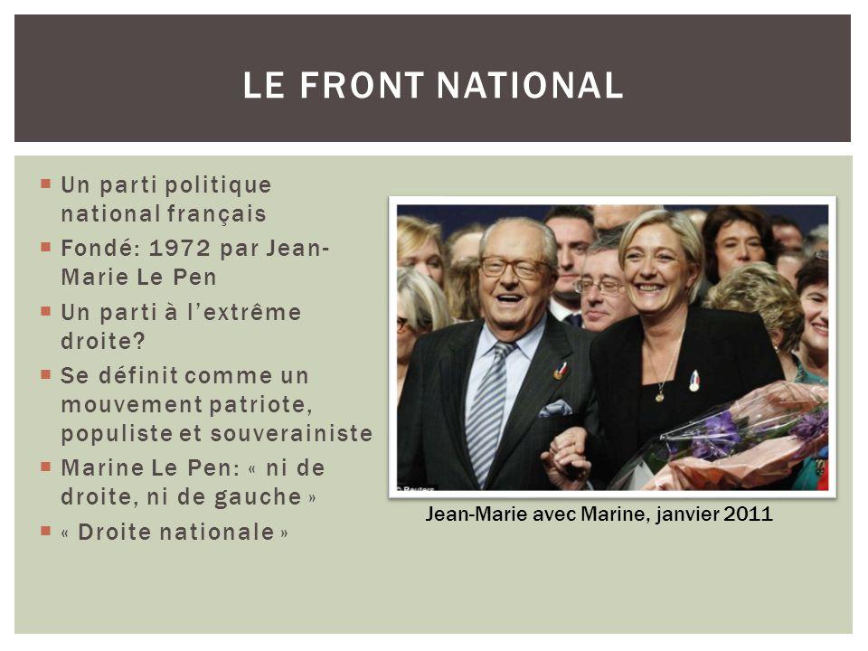  Un parti politique national français  Fondé: 1972 par Jean- Marie Le Pen  Un parti à l'extrême droite.