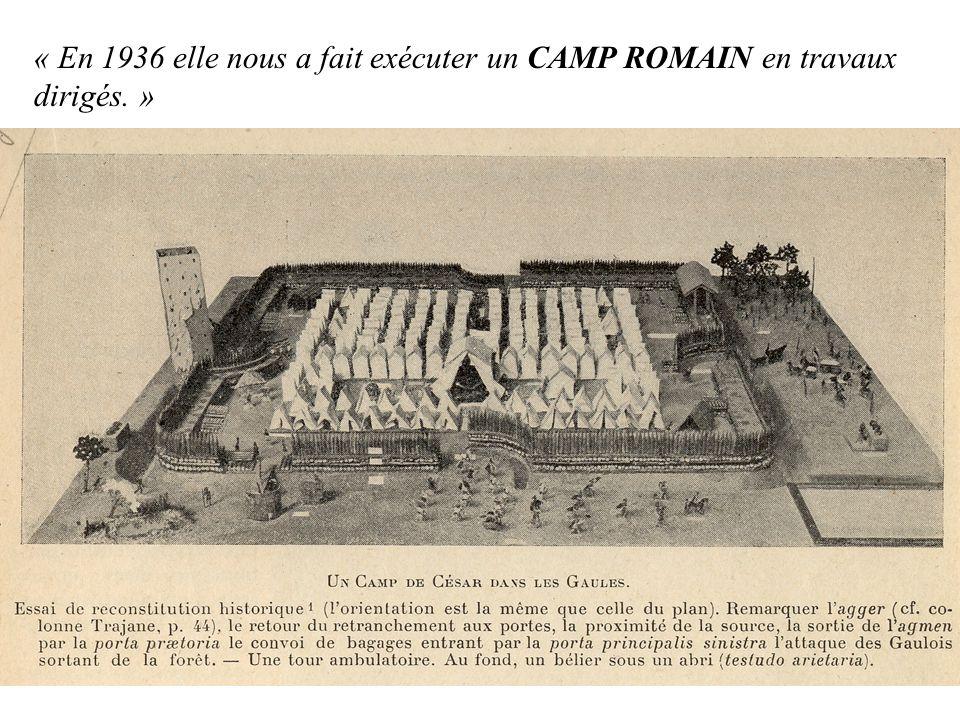 « En 1936 elle nous a fait exécuter un CAMP ROMAIN en travaux dirigés. »