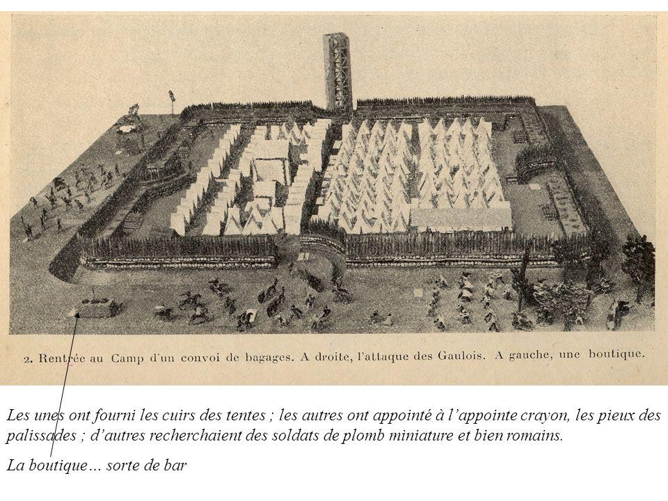 Les unes ont fourni les cuirs des tentes ; les autres ont appointé à l'appointe crayon, les pieux des palissades ; d'autres recherchaient des soldats de plomb miniature et bien romains.
