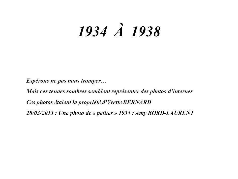 1934 À 1938 Espérons ne pas nous tromper… Mais ces tenues sombres semblent représenter des photos d'internes Ces photos étaient la propriété d'Yvette BERNARD 28/03/2013 : Une photo de « petites » 1934 : Amy BORD-LAURENT