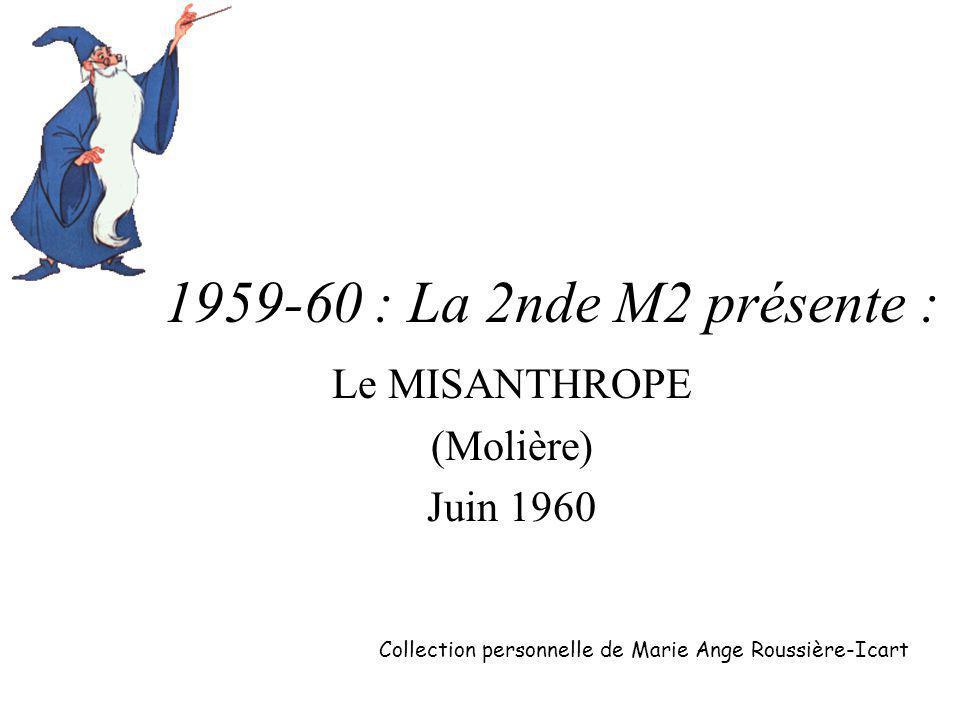 1959-60 : La 2nde M2 présente : Le MISANTHROPE (Molière) Juin 1960 Collection personnelle de Marie Ange Roussière-Icart