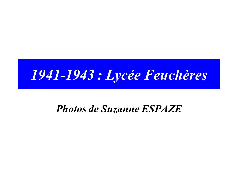 1941-1943 : Lycée Feuchères Photos de Suzanne ESPAZE